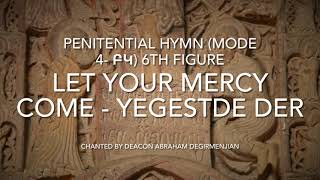 Armenian Orthodox Penitential Hymn (Tone 4 – Բկ, Figure 6) – Yegestse Der – Let your mercy Come.