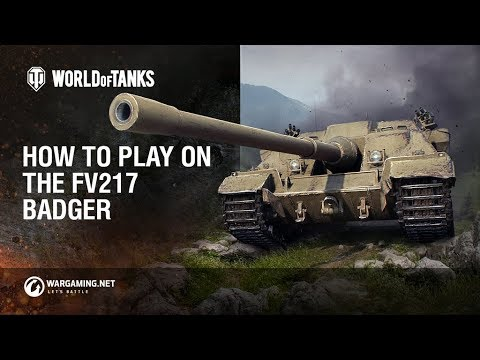 World of Tanks – How to play the FV217 Badger
