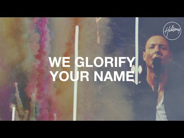 We Glorify Your Name - Hillsong Worship