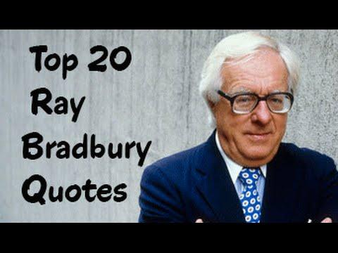Top 20 Ray Bradbury Quotes (Author of Fahrenheit 451)