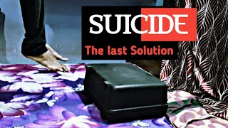 SUICIDE - The Last Solution // Ft. Somesh Saxena // Heart Touching Story