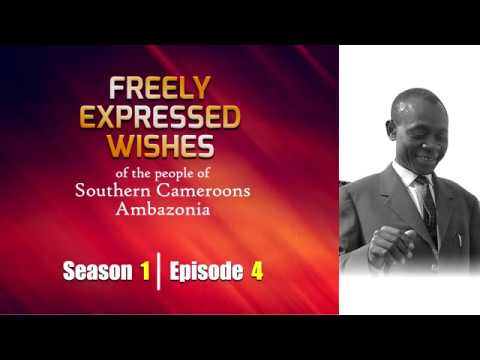 S1: E4 - Freely Expressed Wishes of the people of Southern Cameroons / Ambazonia