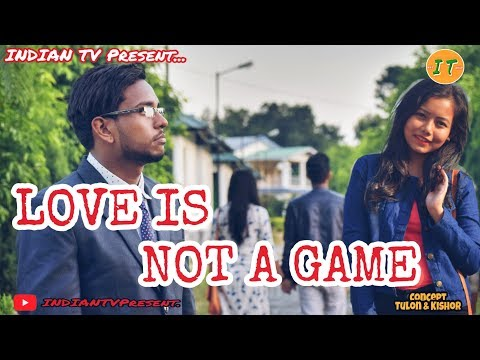 LOVE IS NOT A GAME || NEW ASSAMESE  LOVE STORY || INDIAN TV .