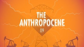 The Anthropocene and the Near Future: Crash Course Big History #9