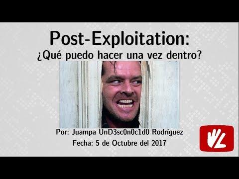 Post-Exploitation: ¿Qué puedo hacer una vez dentro? por Juampa Rodríguez