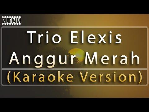 Trio Elexis - Anggur Merah (Karaoke Version + Lyrics) No Vocal #sunziq