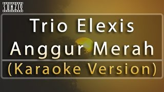 Trio Elexis - Anggur Merah (Karaoke Version + Lyrics) No Vocal #sunziq