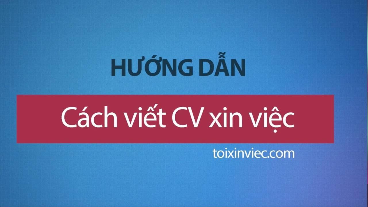 Hướng dẫn cách viết CV xin việc – toixinviec com