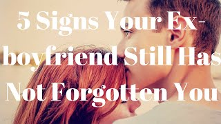 5 Signs Your Ex-boyfriend Still Has Not Forgotten You