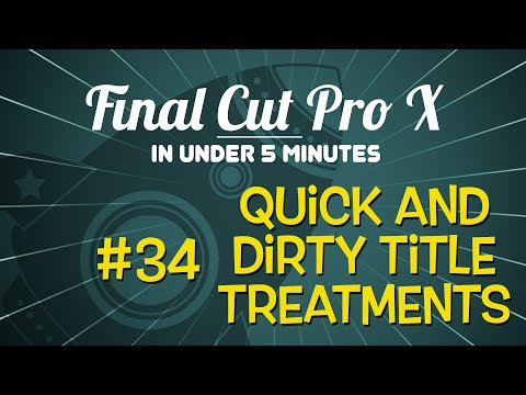 Final Cut Pro X in Under 5 Minutes: Quick & Dirty Title Treatments