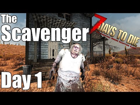 7 Days to Die - The Scavenger - Day 1 (New Series)