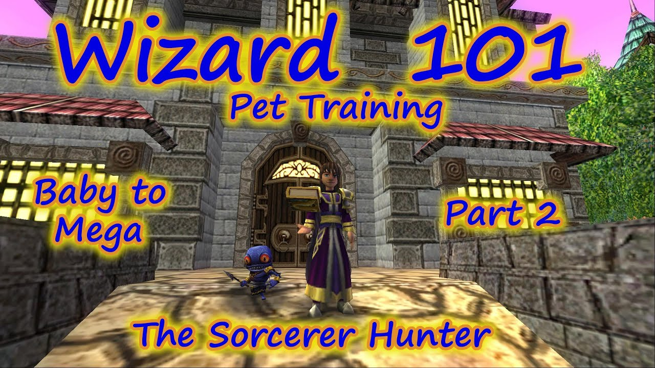 Wizard101 Pet Training Baby To Mega The Sorcerer Hunter Part 2