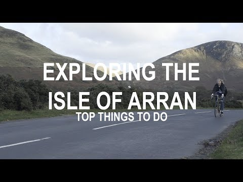 EXPLORING THE ISLE OF ARRAN - TOP THINGS TO DO