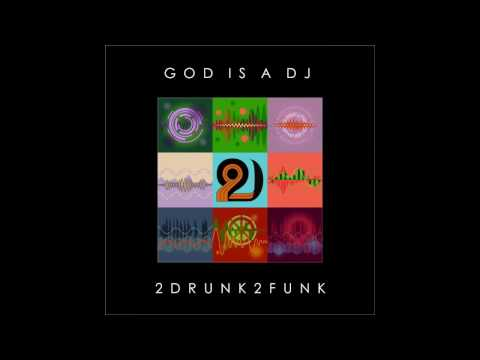 2Drunk2Funk - God is a DJ HQ