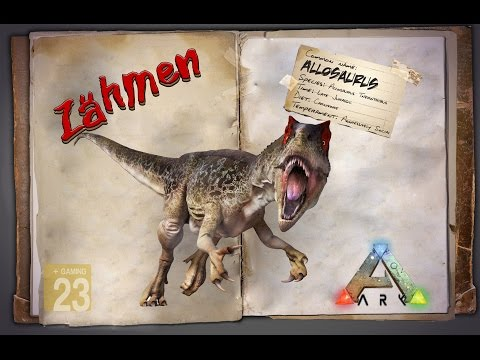 ARK‬: Survival Evolved [GUIDE/Deutsch] ** Allosaurus zähmen **