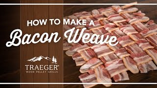 How To Make A Bacon Weave By Traeger Grills