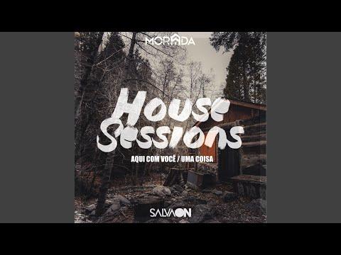 Aqui Com Você / Uma Coisa (House Sessions)