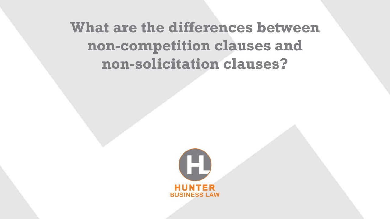 what are the differences between non competition clauses and non what are the differences between non competition clauses and non solicitation clauses