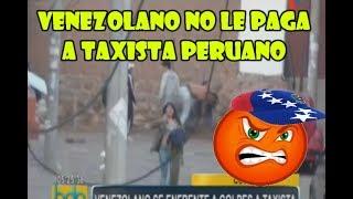 venezolano agrede a taxista peruano para no pagarle pasaje / VENEZOLANOS EN PERU