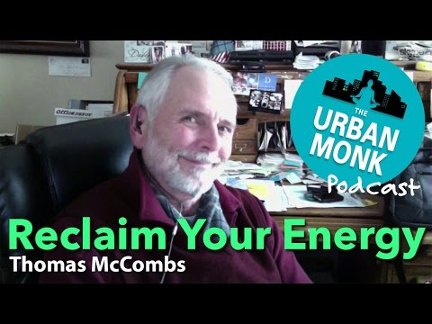 The Urban Monk – Reclaim Your Energy with Guest Thomas McCombs