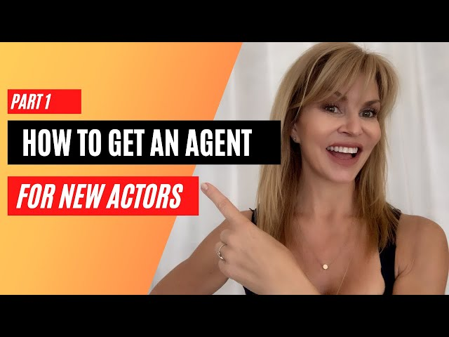 How to Get An Acting Agent for New Actors: PART 1