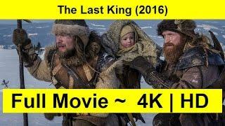 The Last King Full Length'MovIE 2016