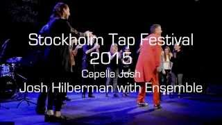 Josh Hilberman & the Capella Josh ensemble - Stockholm Tap Festival 2015