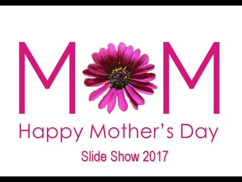 mothers day slideshow 2017
