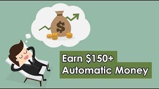 Earn $150+ Automatic Money (No Work Required)