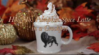 How To: Easy Pumpkin Spice Latte In A Crockpot!