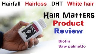 Hair Matters nutrition tablet Review | DHT, hair fall , hair loss , white problem | Good or bad ?