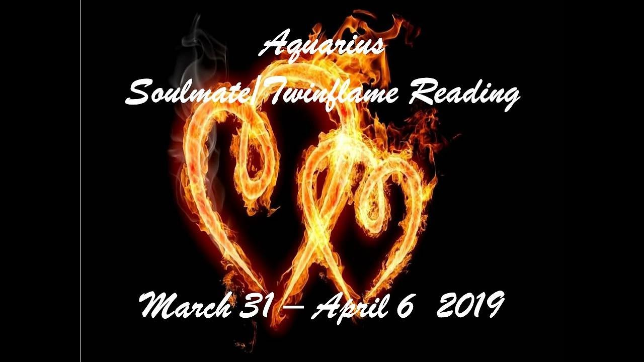 Aquarius March 31 - April 6 Soulmate/Twinflame 2019 - IT WILL ALL