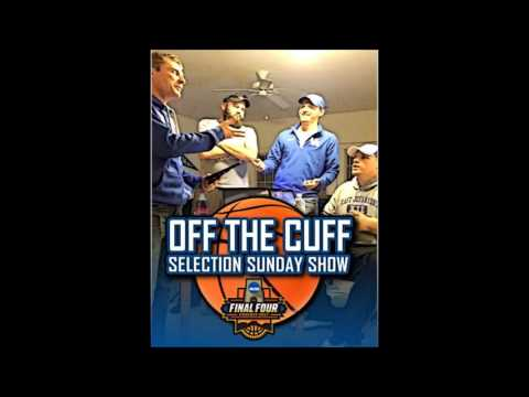 Off The Cuff Podcast-E152-4th Annual Selection Sunday Show (2017)