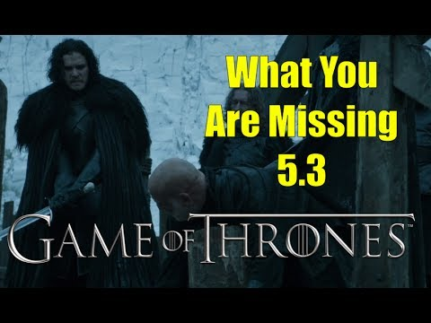 Game of Thrones: What You Are Missing 5.3