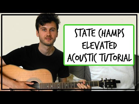 State Champs - Elevated - Acoustic Guitar Tutorial (EASY CHORDS)