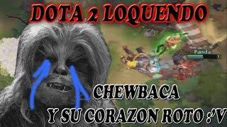 Dota 2 Loquendo 4: Chewbaca y su corazón roto //sad// &Mas Saludos (100% real no fake)