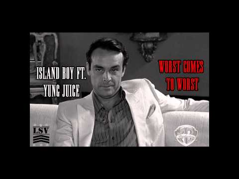 Island Boy Ft. Yung Juice-Worse Comes to Worst