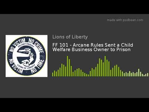FF 101 - Arcane Rules Sent a Child Welfare Business Owner to Prison