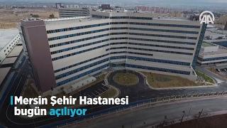 Mersin Şehir Hastanesi bugün açılıyor