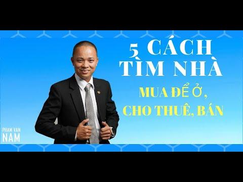 5 cách để tìm nhà mua để ở, để bán, cho thuê I Phạm Văn Nam