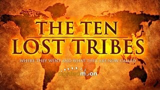 The Ten Lost Tribes   Where They Went, What They Are Now Called -- Part 1