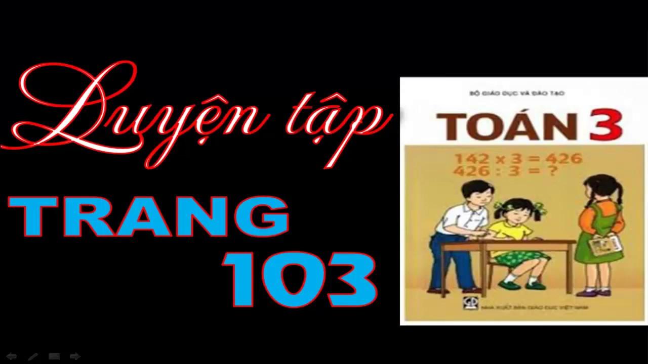 Toán Lớp 3 Trang 103 – Bài 98 Luyện Tập