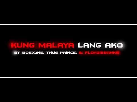 Kung Malaya lang Ako By: Bosx1ne,Thugprince & FloydieBanks