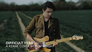 Difficult Year - Keane Cover by Tom Wright