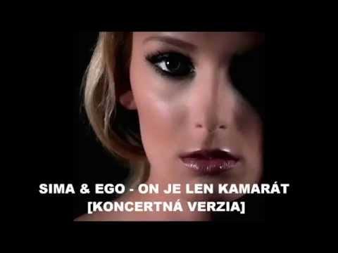 SIMA & EGO - ON JE LEN KAMARÁT [ KONCERTNÁ VERZIA ]