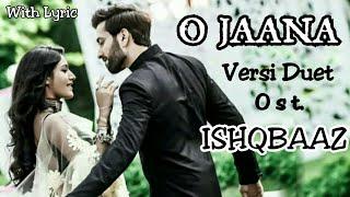 O Jaana | Lyric | Versi Duet | Ost. Ishqbaaz