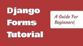 Django Forms Tutorial For Beginners - Get Started Fast! (2018)