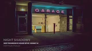 Night Shadows | Deep Progressive House Set | 2019 Mixed By Johnny M | DEM Radio Podcast