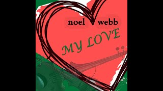 MY LOVE Noel Webb