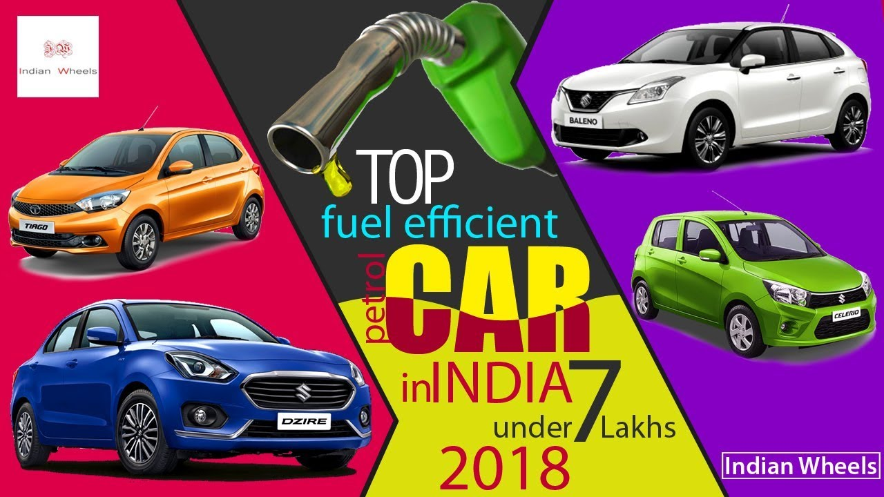 Top Fuel Efficient Petrol Car Under 7 Lakhs In India 2019 Best